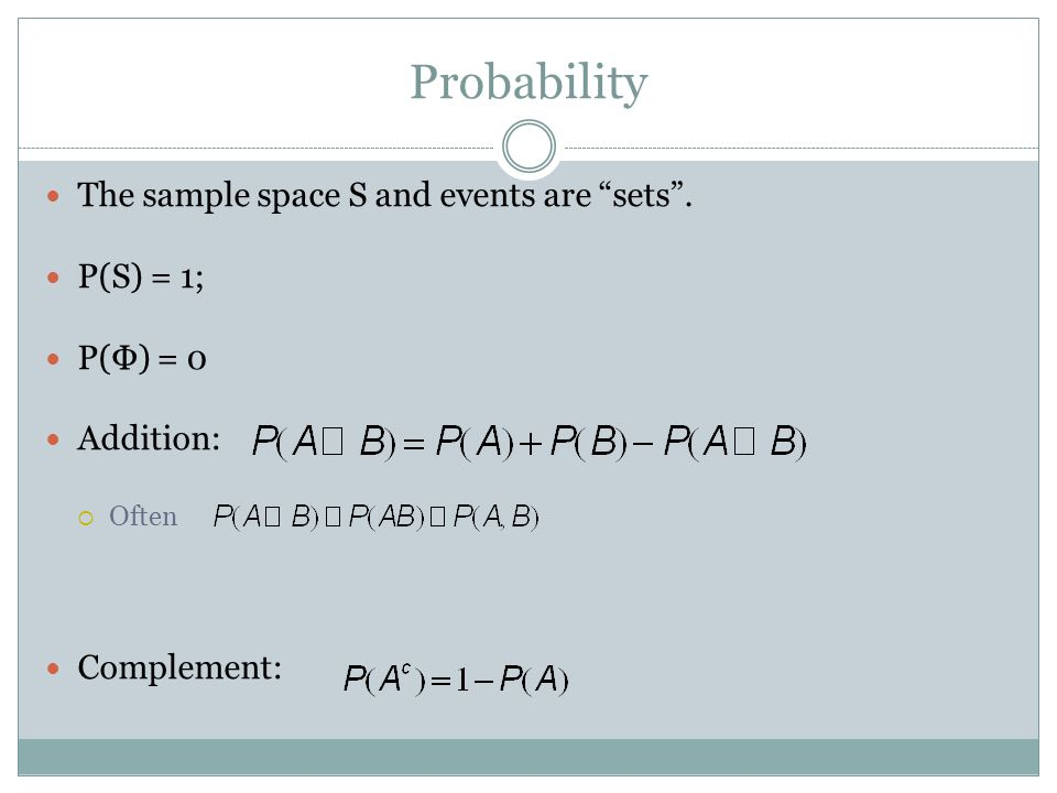 Probability The sample space S and events are sets .