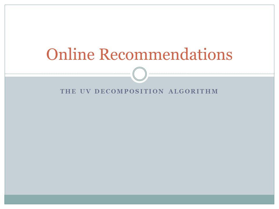 THE UV DECOMPOSITION ALGORITHM Online Recommendations