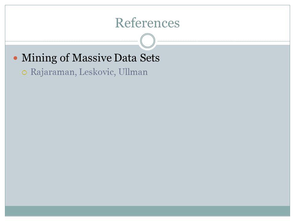 References Mining of Massive Data Sets  Rajaraman, Leskovic, Ullman