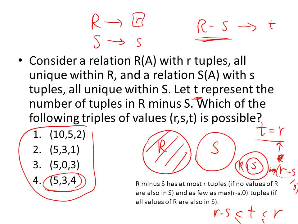 Consider a relation R(A) with r tuples, all unique within R, and a relation S(A) with s tuples, all unique within S. Let t represent the number of tup