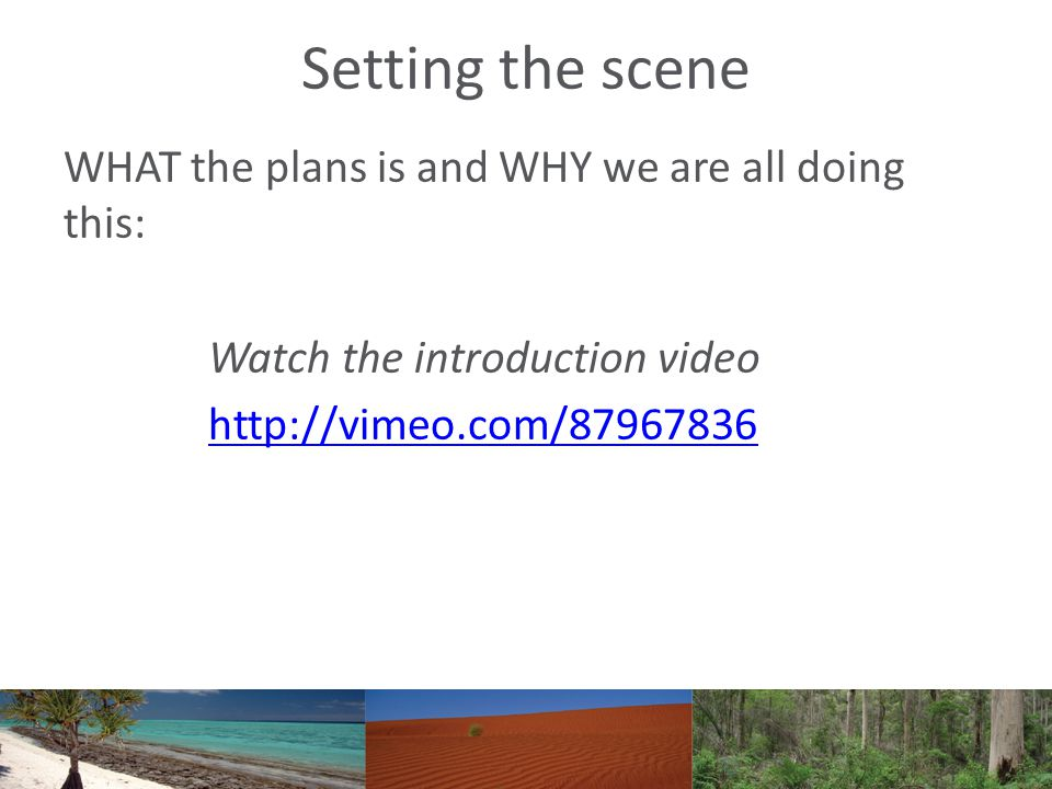Setting the scene WHAT the plans is and WHY we are all doing this: Watch the introduction video http://vimeo.com/87967836