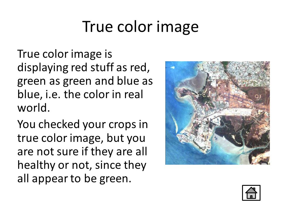 True color image True color image is displaying red stuff as red, green as green and blue as blue, i.e.