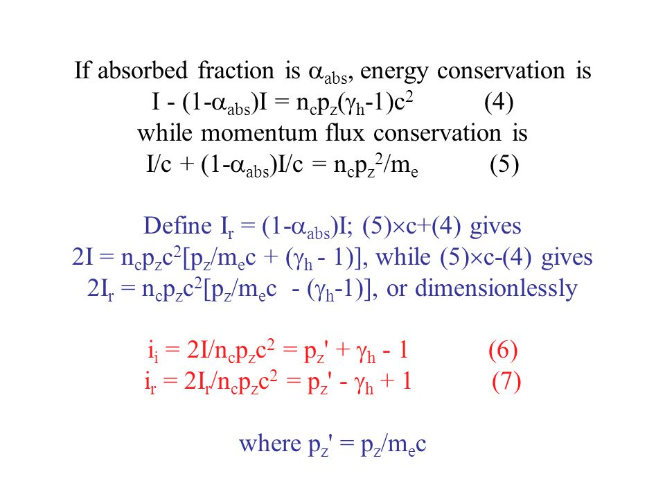If absorbed fraction is  abs, energy conservation is I - (1-  abs )I = n c p z (  h -1)c 2 (4) while momentum flux conservation is I/c + (1-  abs