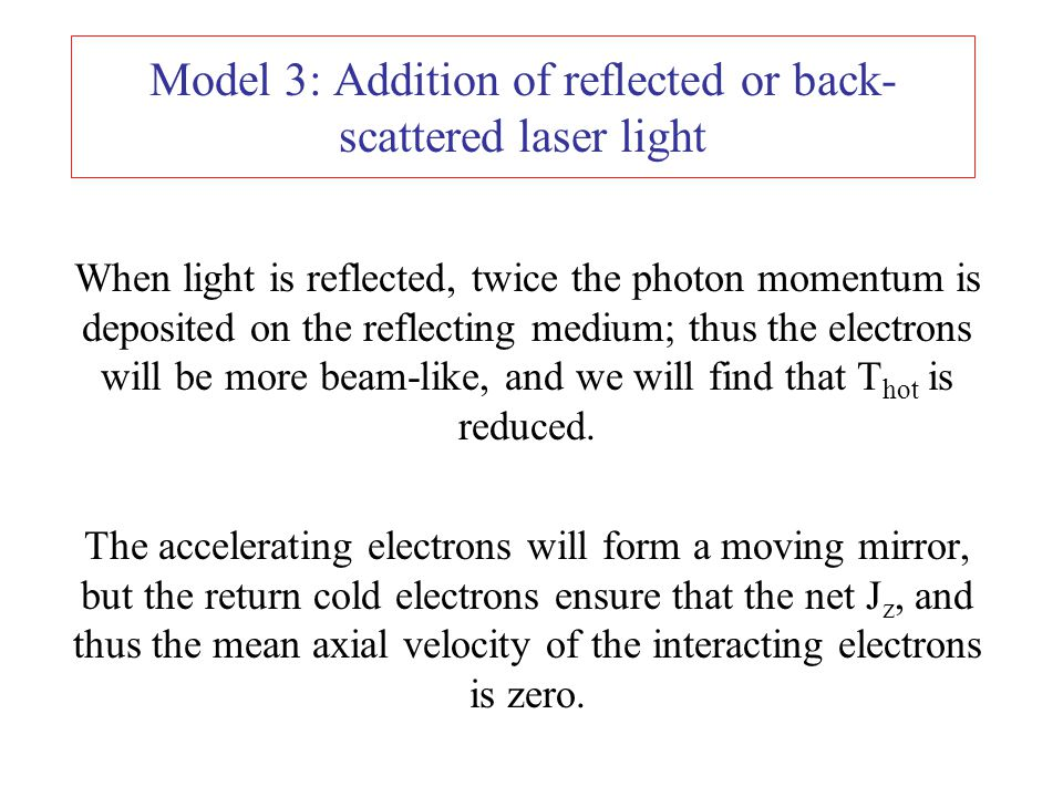 Model 3: Addition of reflected or back- scattered laser light When light is reflected, twice the photon momentum is deposited on the reflecting medium