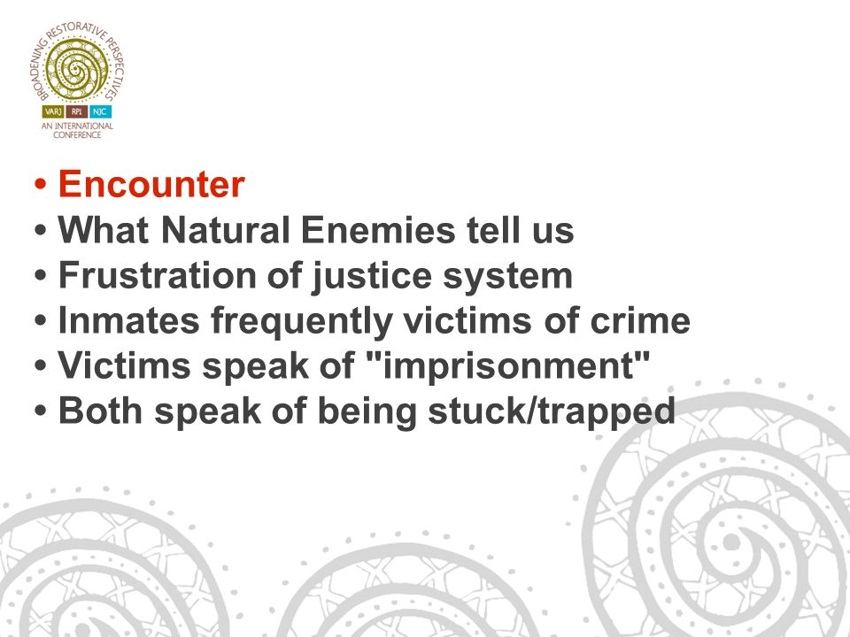 14/06/13 Encounter What Natural Enemies tell us Frustration of justice system Inmates frequently victims of crime Victims speak of imprisonment Both speak of being stuck/trapped