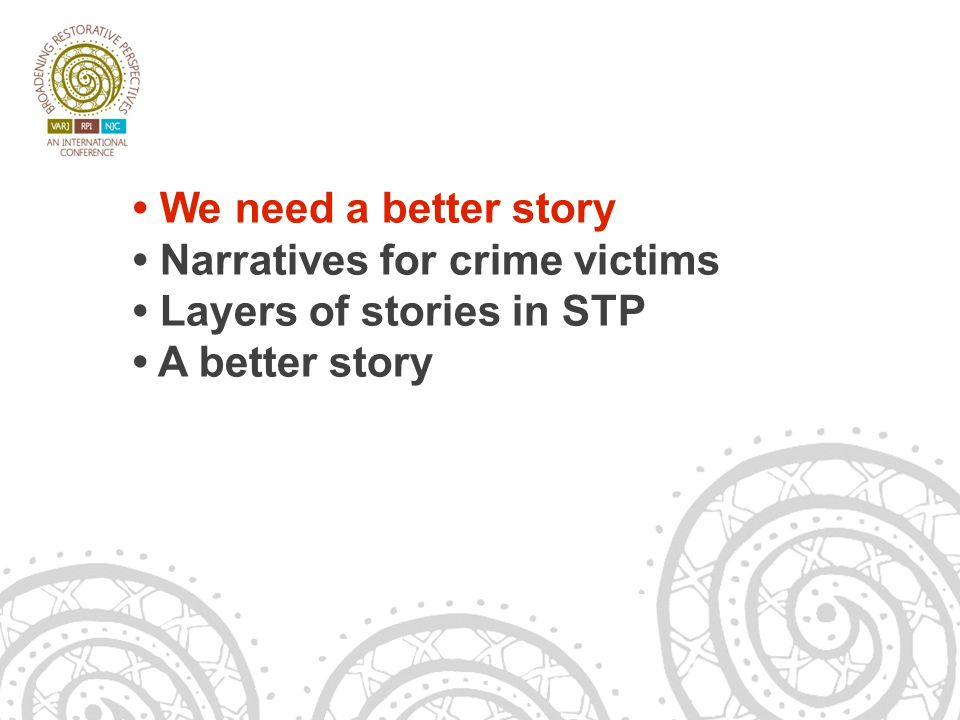 14/06/13 We need a better story Narratives for crime victims Layers of stories in STP A better story