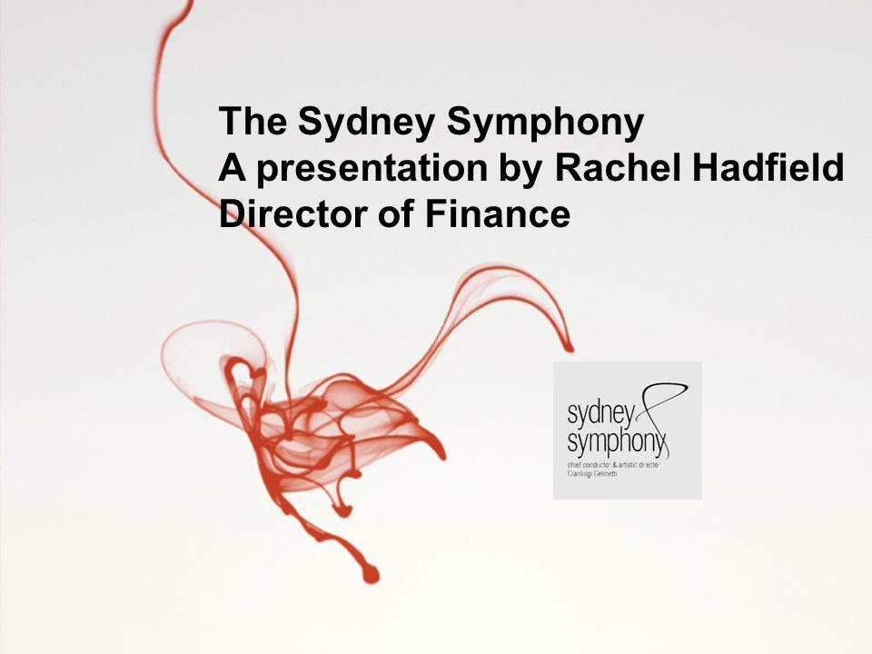 The Sydney Symphony A presentation by Rachel Hadfield Director of Finance