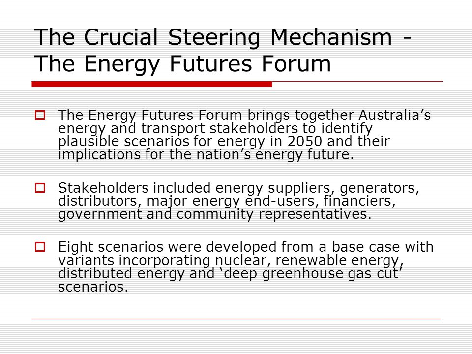 The Crucial Steering Mechanism - The Energy Futures Forum  The Energy Futures Forum brings together Australia's energy and transport stakeholders to identify plausible scenarios for energy in 2050 and their implications for the nation's energy future.