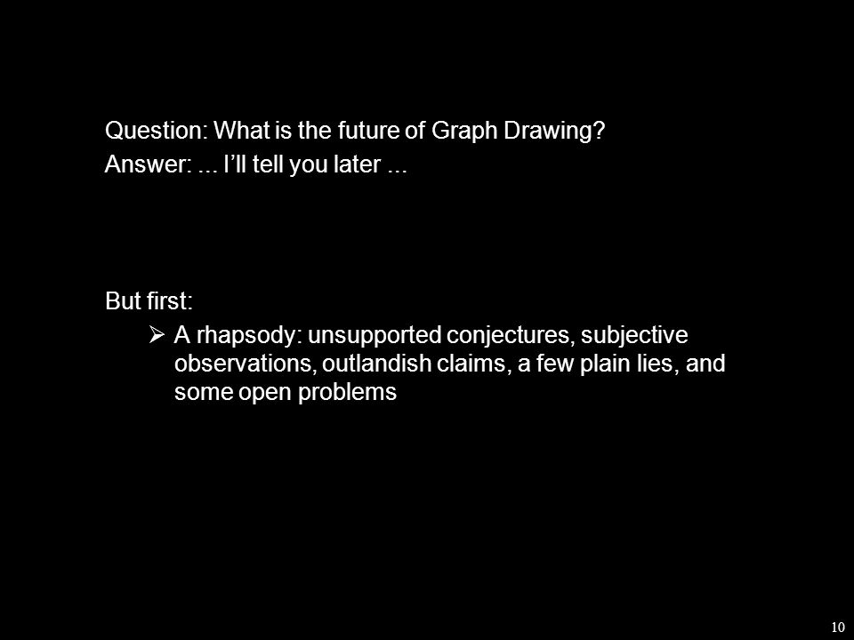 10 Question: What is the future of Graph Drawing. Answer:...