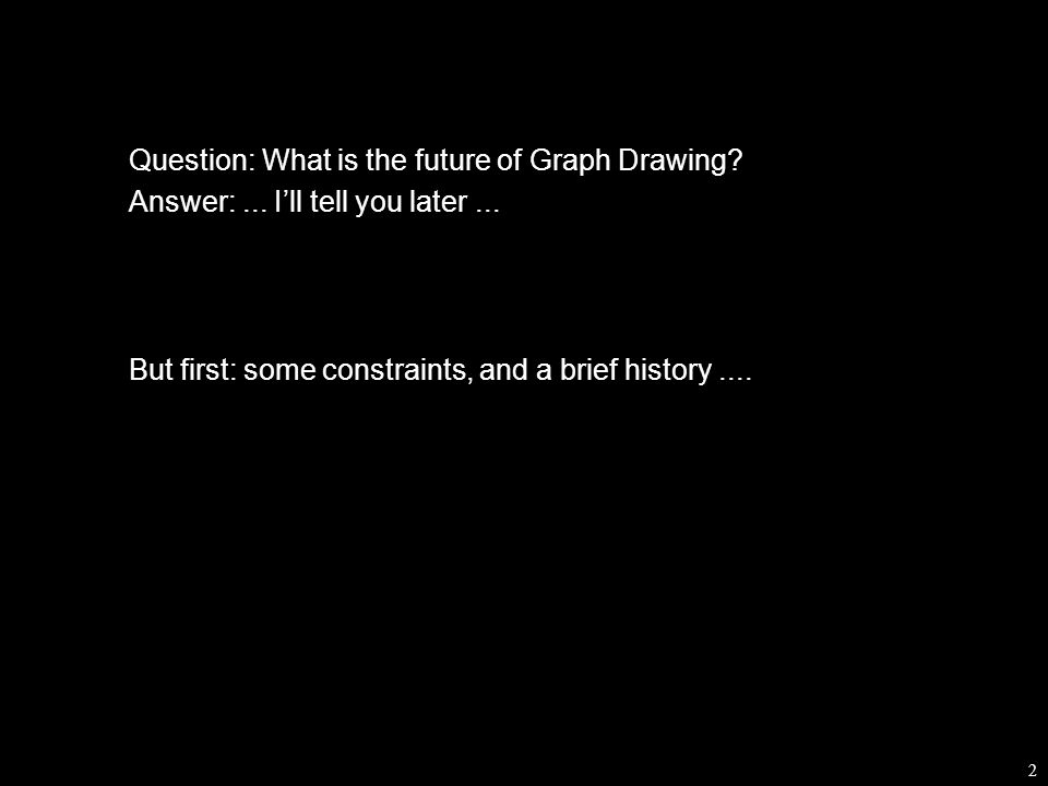 103 Back to the main question:  What is the future of Graph Drawing?  Where does the road lead?
