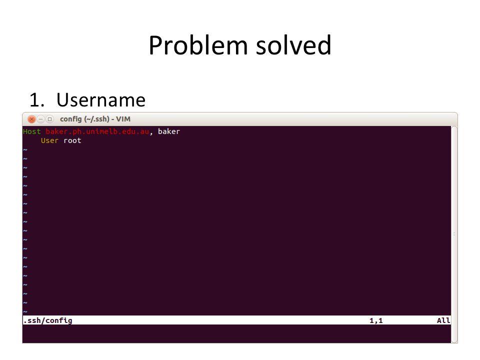 Problem solved 1.Username