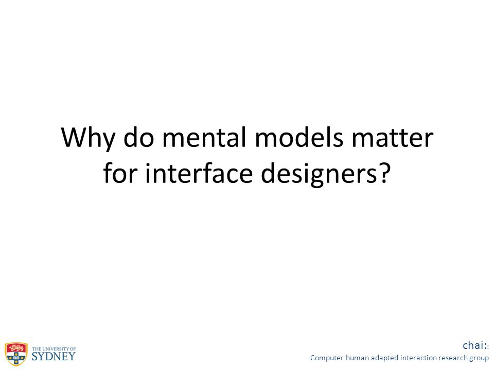 chai: : Computer human adapted interaction research group Why do mental models matter for interface designers