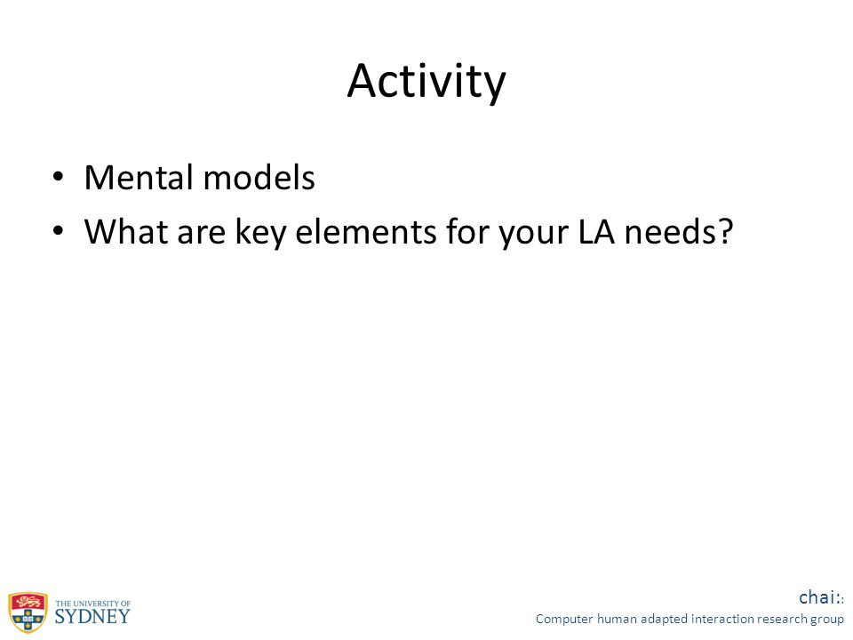 chai: : Computer human adapted interaction research group Activity Mental models What are key elements for your LA needs