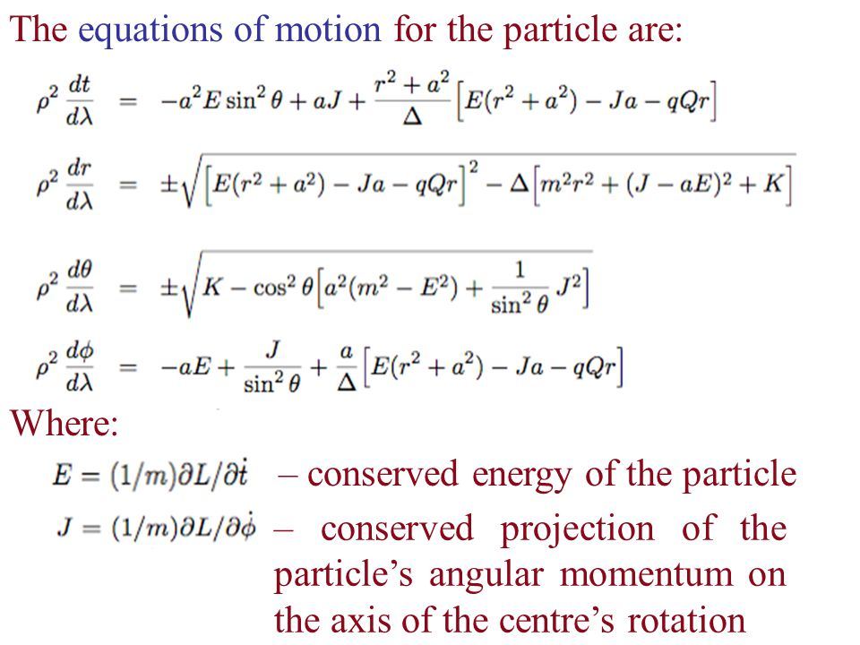 The equations of motion for the particle are: Where: – conserved energy of the particle – conserved projection of the particle's angular momentum on the axis of the centre's rotation