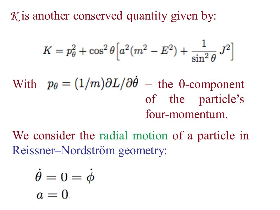 K is another conserved quantity given by: With  the  -component of the particle's four-momentum.