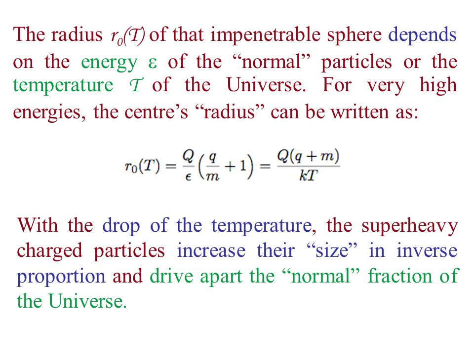 The radius r 0 (T) of that impenetrable sphere depends on the energy  of the normal particles or the temperature T of the Universe.