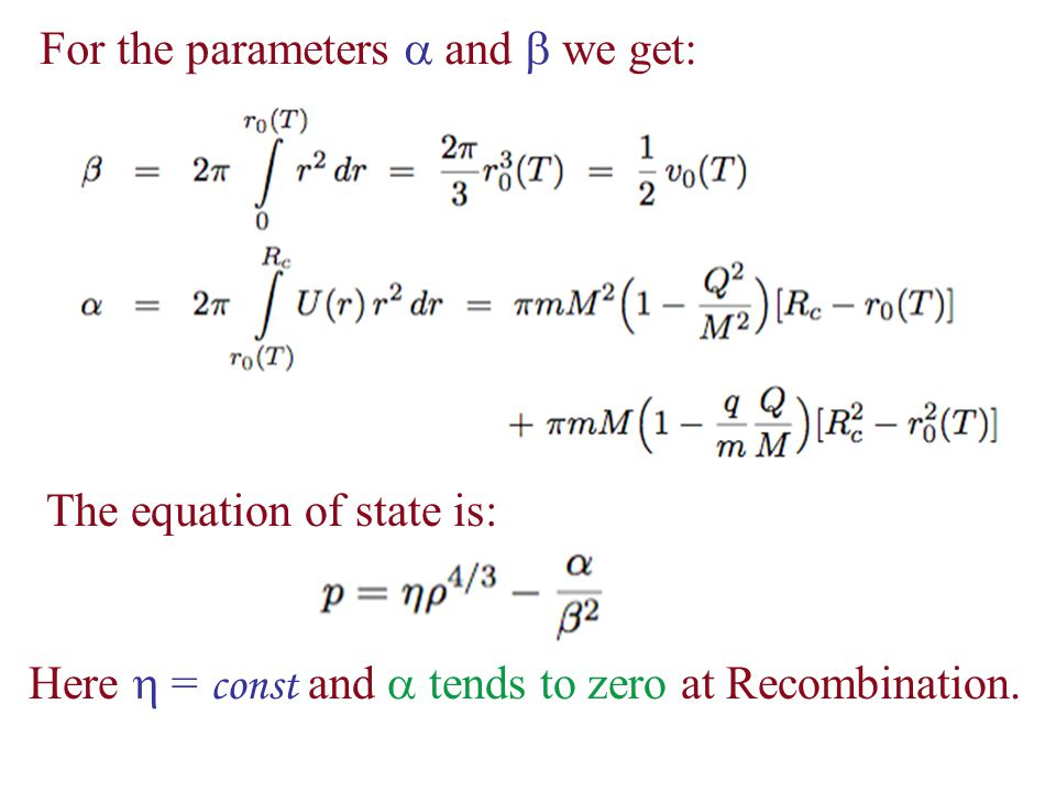 For the parameters  and  we get: The equation of state is: Here  = const and  tends to zero at Recombination.