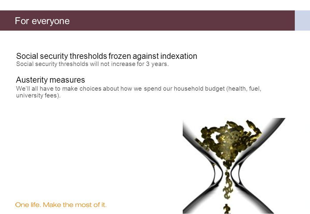 Social security thresholds frozen against indexation Social security thresholds will not increase for 3 years.