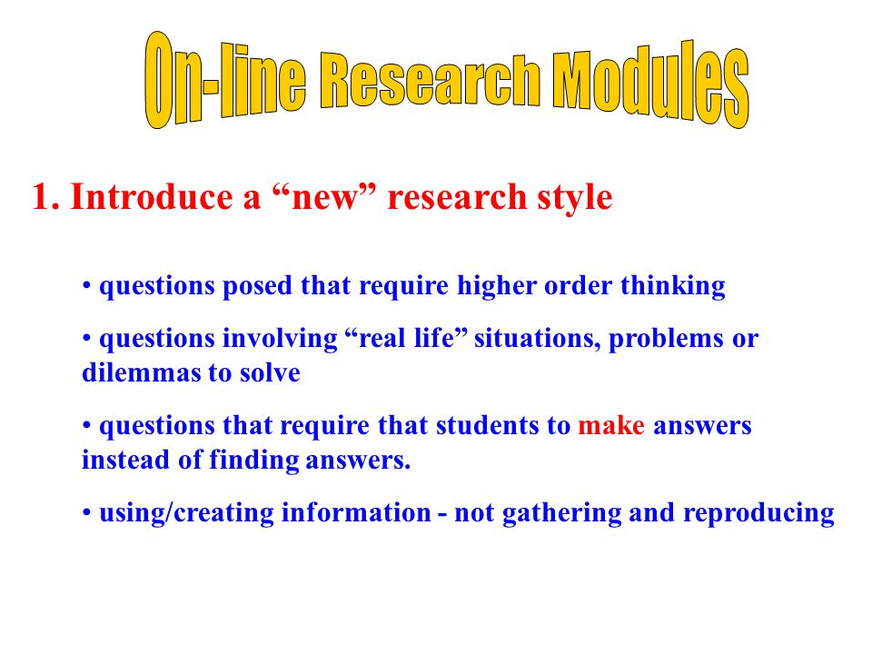 "1. Introduce a ""new"" research style questions posed that require higher order thinking questions involving ""real life"" situations, problems or dilemma"