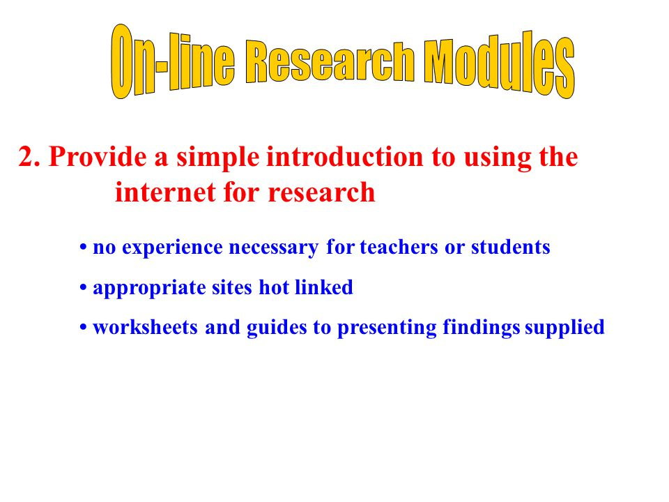 2. Provide a simple introduction to using the internet for research no experience necessary for teachers or students appropriate sites hot linked work