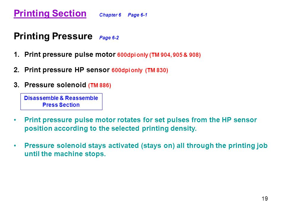 19 Printing Section Chapter 6Page 6-1 Printing Pressure Page 6-2 1.Print pressure pulse motor 600dpi only (TM 904, 905 & 908) 2.Print pressure HP sens