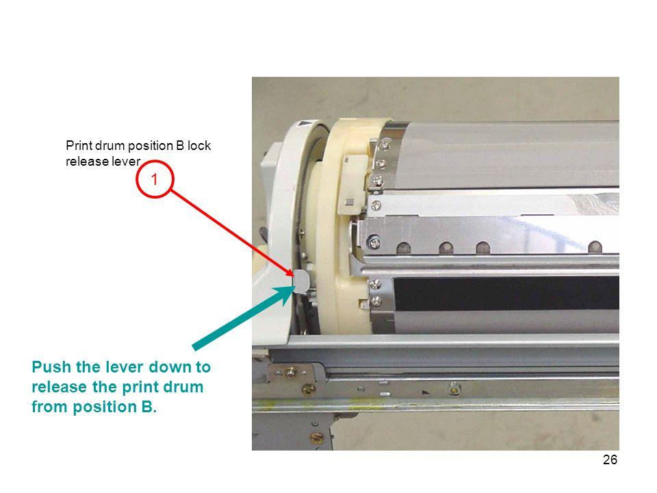 26 1 Print drum position B lock release lever Push the lever down to release the print drum from position B.