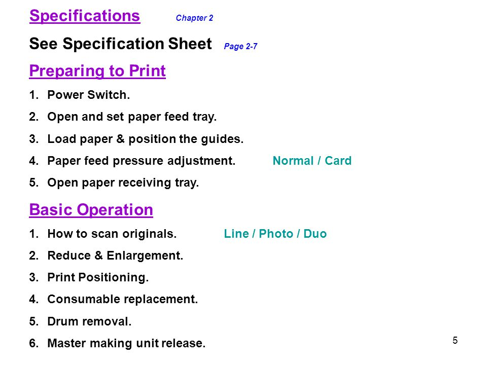5 Specifications Chapter 2 See Specification Sheet Page 2-7 Preparing to Print 1.Power Switch. 2.Open and set paper feed tray. 3.Load paper & position