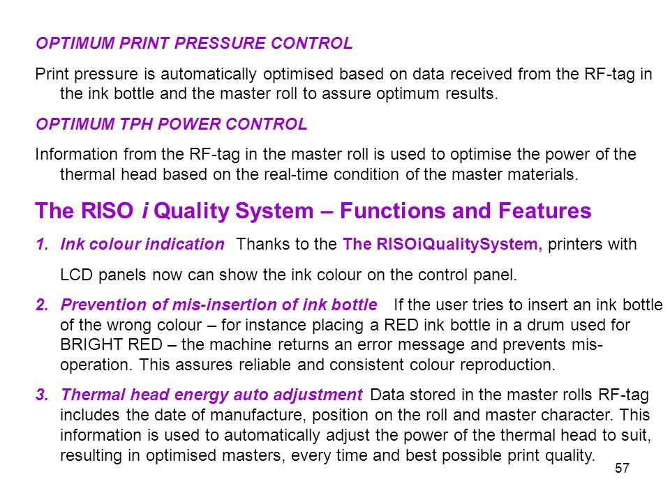 57 OPTIMUM PRINT PRESSURE CONTROL Print pressure is automatically optimised based on data received from the RF-tag in the ink bottle and the master ro
