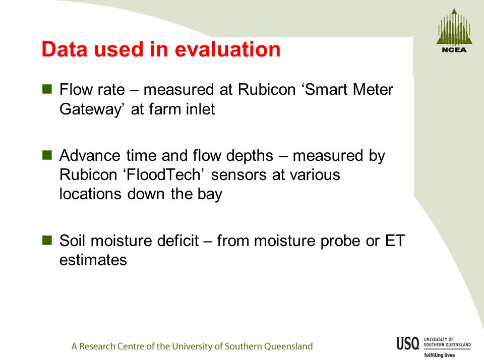 Data used in evaluation Flow rate – measured at Rubicon 'Smart Meter Gateway' at farm inlet Advance time and flow depths – measured by Rubicon 'FloodT