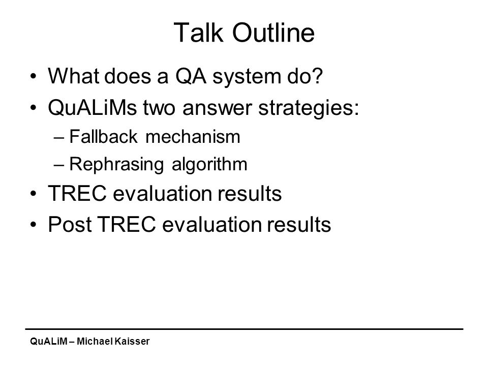 QuALiM – Michael Kaisser Question Answering - Definition Definition from Wikipedia: Question Answering (QA) is a type of information retrieval.