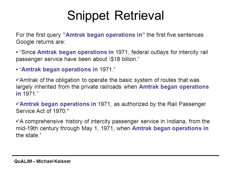 """QuALiM – Michael Kaisser Snippet Retrieval For the first query """"Amtrak began operations in"""" the first five sentences Google returns are: """"Since Amtrak"""