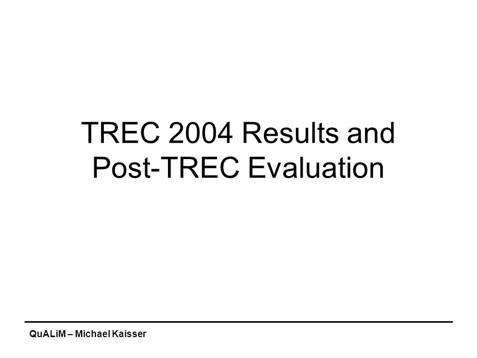 QuALiM – Michael Kaisser TREC 2004 Results and Post-TREC Evaluation