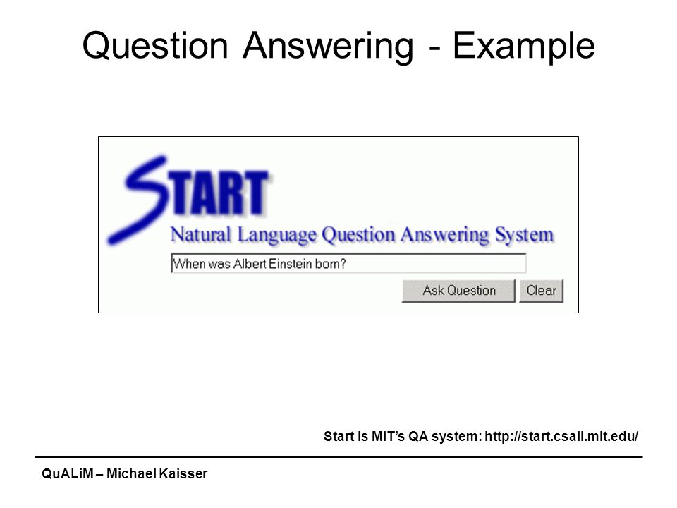 QuALiM – Michael Kaisser Question Answering - Example Start is MIT's QA system: