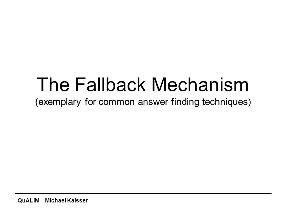 QuALiM – Michael Kaisser Fallback Mechanism The fallback mechanism creates queries based upon keywords and key phrases from the question.