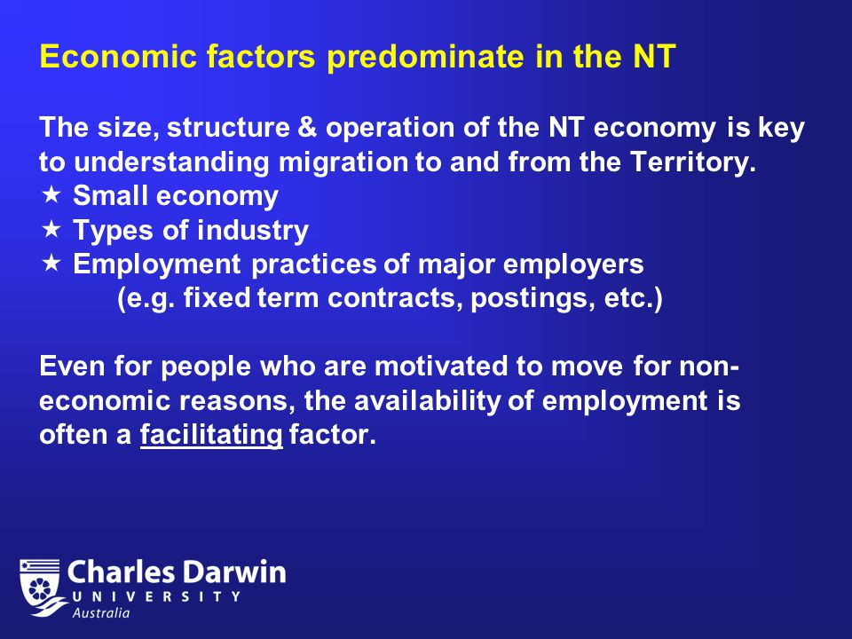 Economic factors predominate in the NT The size, structure & operation of the NT economy is key to understanding migration to and from the Territory.