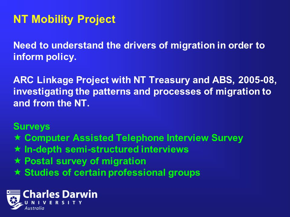 NT Mobility Project Need to understand the drivers of migration in order to inform policy.