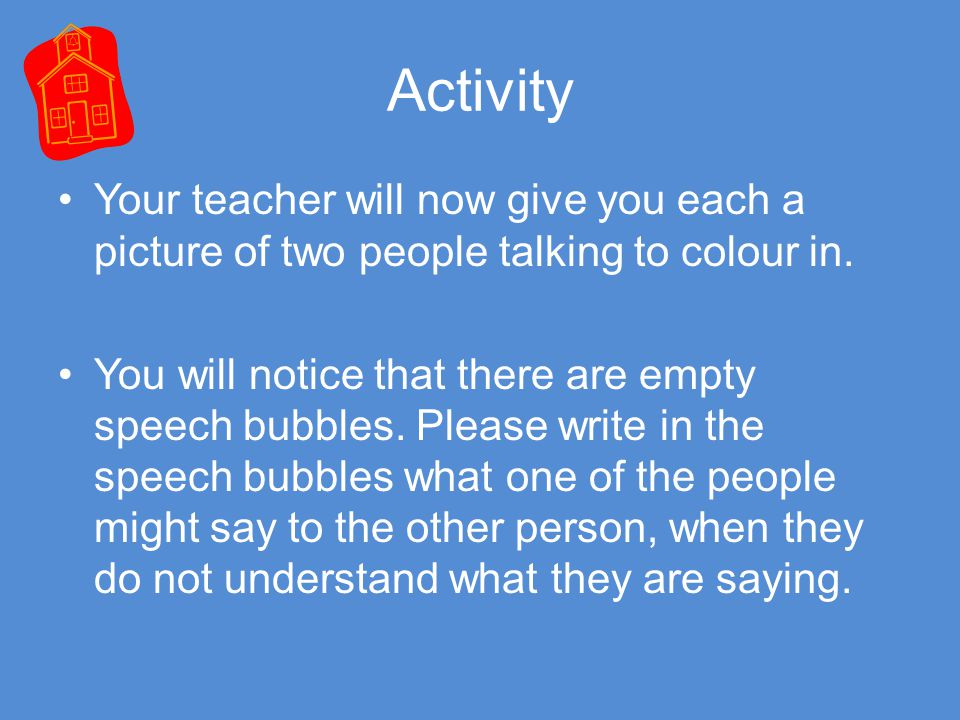 Activity Your teacher will now give you each a picture of two people talking to colour in.