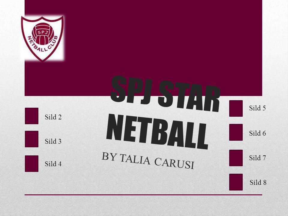 SPJ STAR NETBALL BY TALIA CARUSI Sild 2 Sild 3 Sild 4 Sild 5 Sild 6 Sild 7 Sild 8