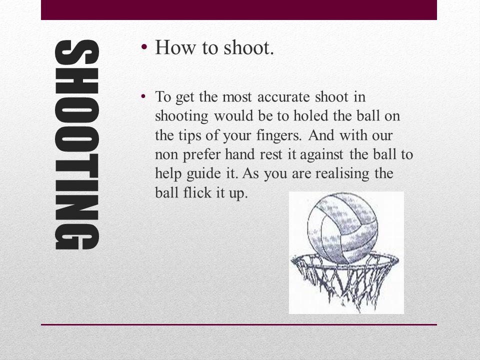 SHOOTING How to shoot.