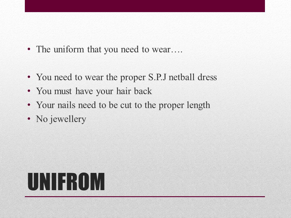 UNIFROM The uniform that you need to wear….