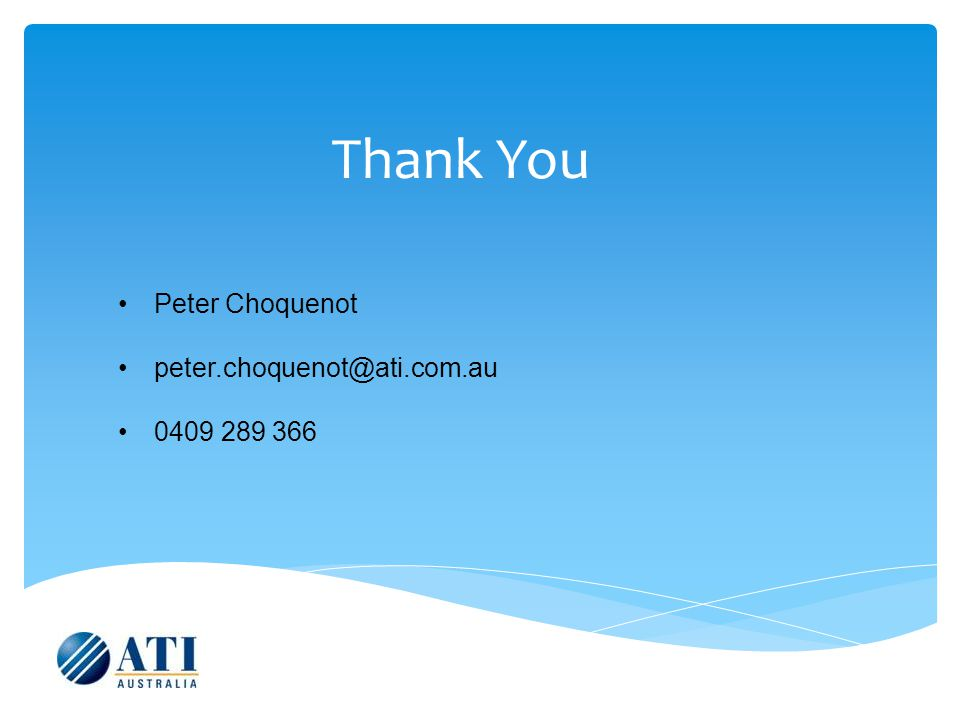 Thank You Peter Choquenot peter.choquenot@ati.com.au 0409 289 366