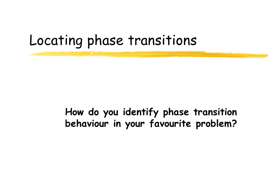 Locating phase transitions How do you identify phase transition behaviour in your favourite problem