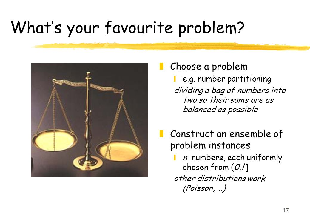 17 What's your favourite problem. z Choose a problem ye.g.