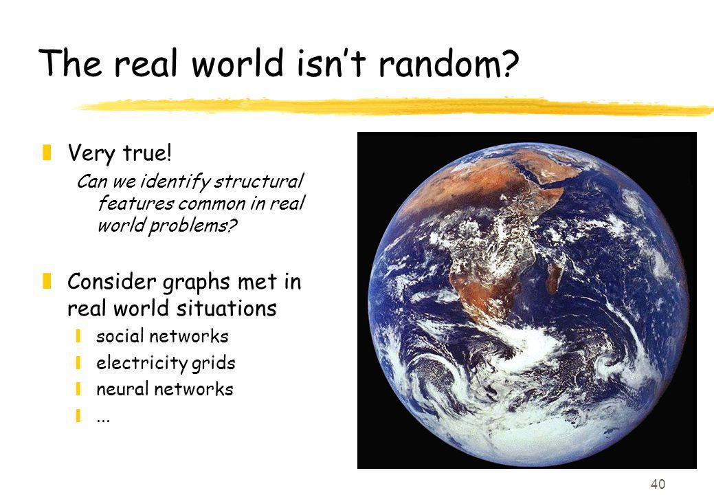 40 The real world isn't random. zVery true.
