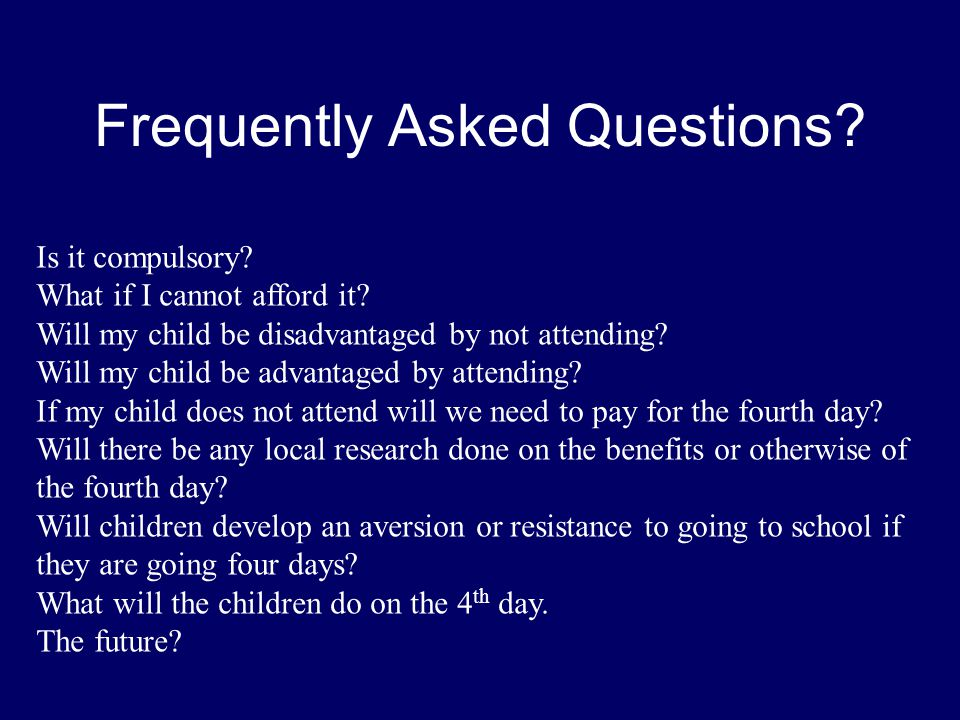 Frequently Asked Questions. Is it compulsory. What if I cannot afford it.