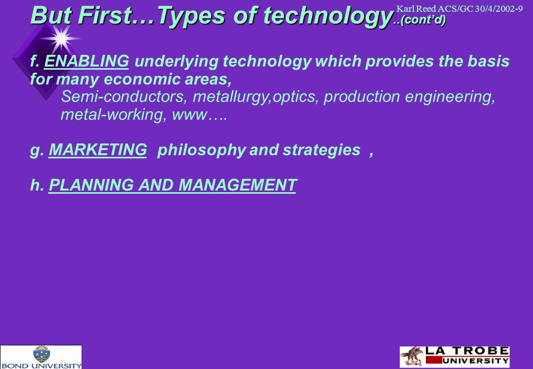 Karl Reed ACS/GC 30/4/2002-9 But First…Types of technology..(cont'd) f.