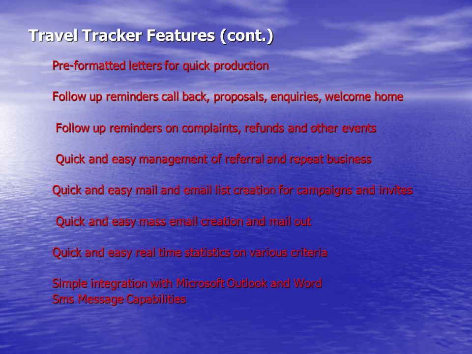 Travel Tracker Features (cont.) Pre-formatted letters for quick production Follow up reminders call back, proposals, enquiries, welcome home Follow up
