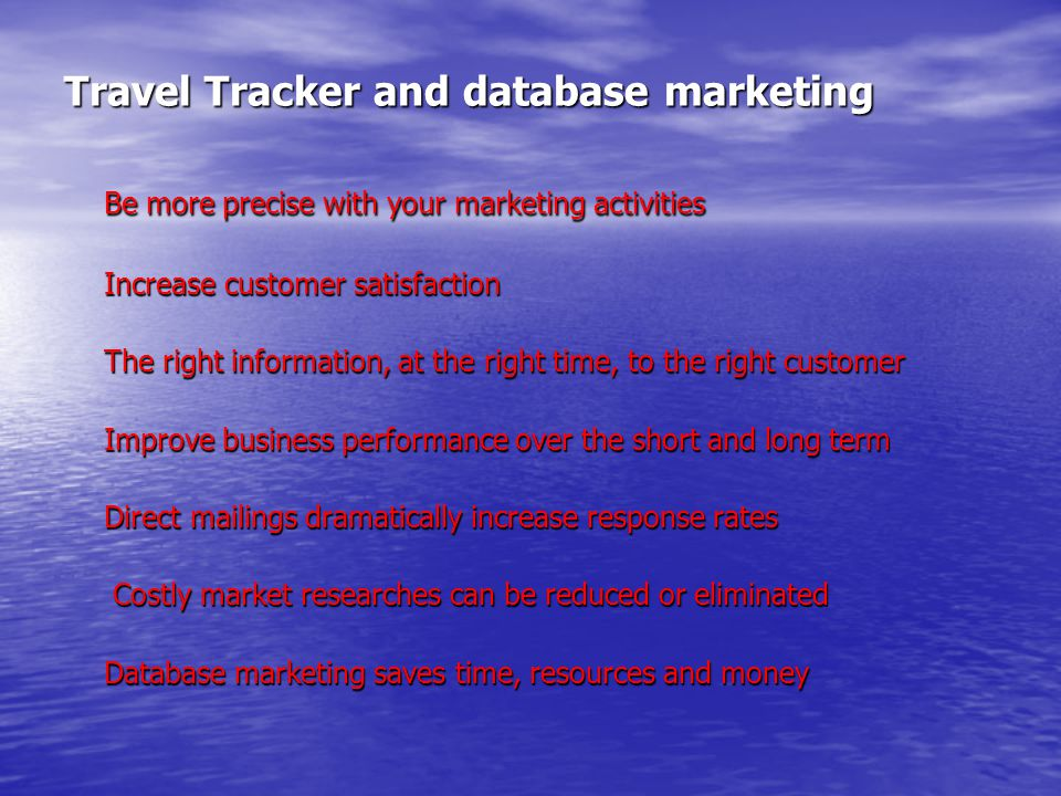 Travel Tracker and database marketing Be more precise with your marketing activities Increase customer satisfaction The right information, at the righ