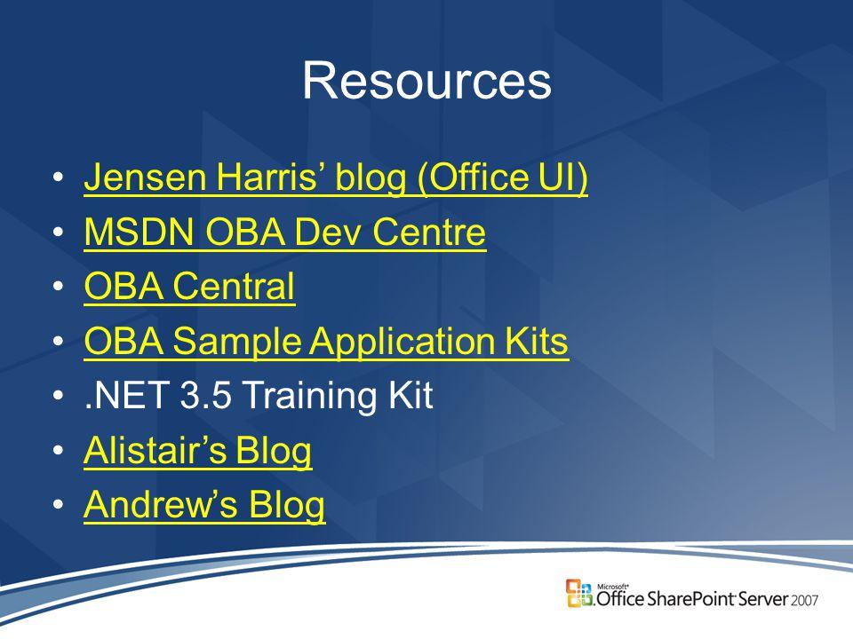 Resources Jensen Harris' blog (Office UI) MSDN OBA Dev Centre OBA Central OBA Sample Application Kits.NET 3.5 Training Kit Alistair's Blog Andrew's Bl