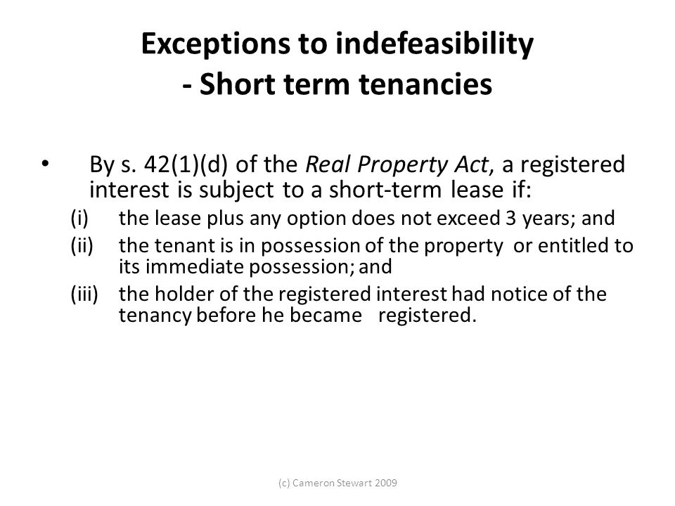 (c) Cameron Stewart 2009 Exceptions to indefeasibility - Short term tenancies By s.
